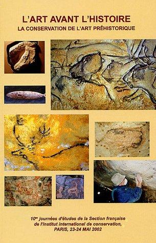L'Art avant l'Histoire: La Conservation de l'Art Préhistorique, 10es Journées dÉtudes de la Section Française de l'Institut International de Conservation