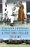 Cover of: A Fortune-Teller Told Me: Travels in the  Far East: Earthbound Travels in the Far East | Tiziano Terzani