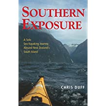 Southern Exposure: A Solo Sea Kayaking Journey Around New Zealand's South Island
