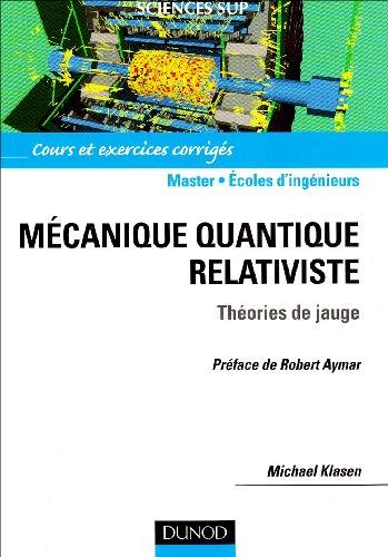 Mécanique Quantique Relativiste - Théories de Jauge por Michael Klasen
