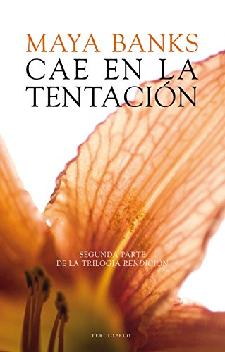 Cae en la tentación (Trilogía Rendición nº 2) por Maya Banks