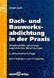 Dach- und Bauwerksabdichtung in der Praxis: Schadensbilder, Sanierungsmöglichkeiten, Detaillösungen (Kontakt & Studium, Band 643)