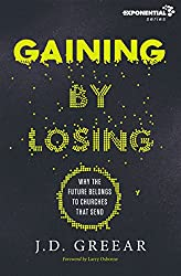 Gaining By Losing: Why the Future Belongs to Churches that Send (Exponential Series)