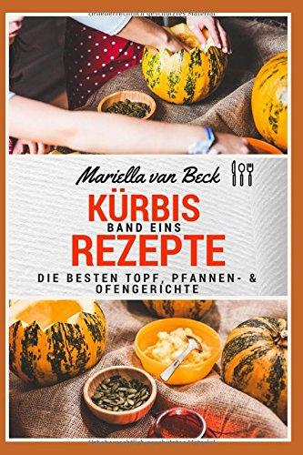 Die Pfanne Band (Kürbis Rezepte - Teil I: Die besten Topf-, Pfannen- & Ofengerichte (Nach Großmutters Art, Band 1))