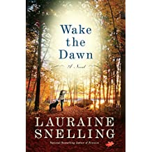 Wake the Dawn: A Novel by Lauraine Snelling (2013-08-20)