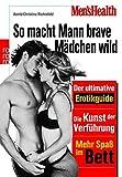 Men's Health: So macht Mann brave Mädchen wild: Der ultimative Erotik-Guide - Astrid-Christina Richtsfeld