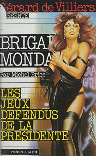 Brigade mondaine : Les Jeux défendus de la présidente par Michel Brice