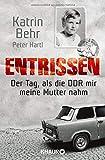 Entrissen: Der Tag als die DDR mir meine Mutter nahm - Katrin Behr