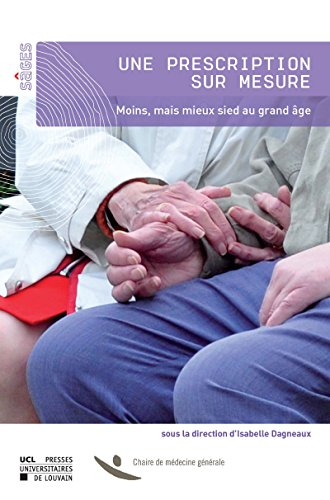 Une prescription sur mesure: Moins mais mieux sied au grand âge (Sâges/Monographies de la Chaire de médecine générale de l'UCL t. 3)