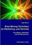 Data Mining Techniken im Marketing und Vertrieb: Grundlagen, Methoden und Funktionsweisen