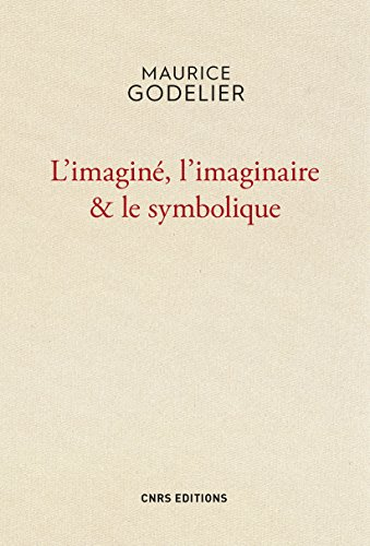 L'Imaginé , l'imaginaire & le symbolique par Maurice Godelier