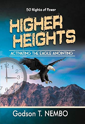 HIGHER HEIGHTS: ACTIVATING THE ANOINTING OF THE EAGLE (50 Nights of Power) (English Edition)
