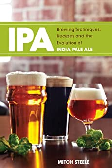 IPA: Brewing Techniques, Recipes and the Evolution of India Pale Ale par [Steele, Mitch]