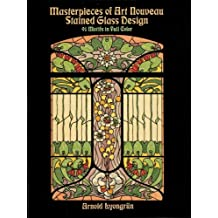 Masterpieces of Art Nouveau Stained Glass Design: 91 Motifs in Full Color (Dover Pictorial Archive)