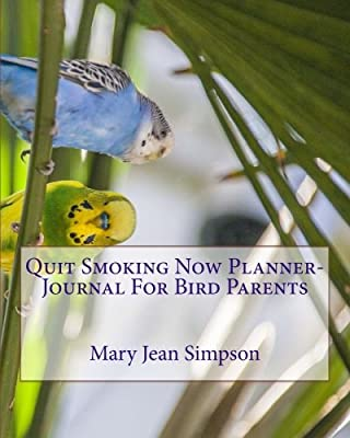 Quit Smoking Now Planner-Journal For Bird Parents from CreateSpace Independent Publishing Platform