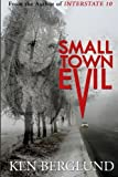 Small Town Evil by Ken Berglund (2013-02-06)