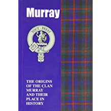 Murray: The Origins of the Clan Murray and Their Place in History (Scottish Clan Mini-book)