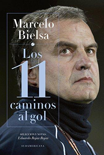 Marcelo Bielsa. Los 11 caminos al gol por Eduardo Rojas Rojas