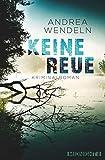 Keine Reue: Kriminalroman von Andrea Wendeln