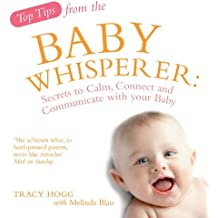 Top Tips of the Baby Whisperer: Secrets to Calm, Connect and Communicate with your Baby by Tracy Hogg (2008-04-22)