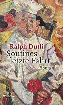 Soutines letzte Fahrt: Roman von [Dutli, Ralph]