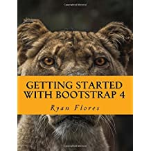 Getting Started with Bootstrap 4 by Mr Ryan Flores (2016-06-16)