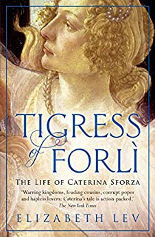 Tigress of Forli: The Life of Caterina Sforza (Great Lives) by [Lev, Elizabeth]