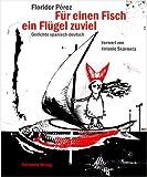 F?r einen Fisch ein Fl?gel zu viel. Gedichte spanisch-deutsch