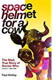 Space Helmet for a Cow: The Mad, True Story of Doctor Who (1963-1989)