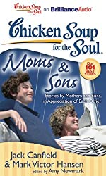 Chicken Soup for the Soul: Moms & Sons: Stories by Mothers and Sons, in Appreciation of Each Other by Jack Canfield (2011-05-06)
