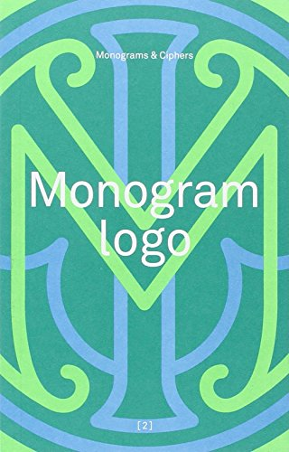 Monogram Logo: Volume 2: Monograms & Ciphers por Counter-Print