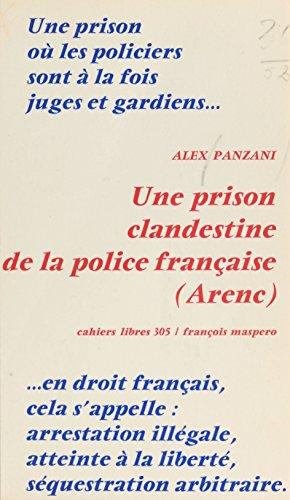 Une prison clandestine de la police française, Arenc (Cahiers libres)