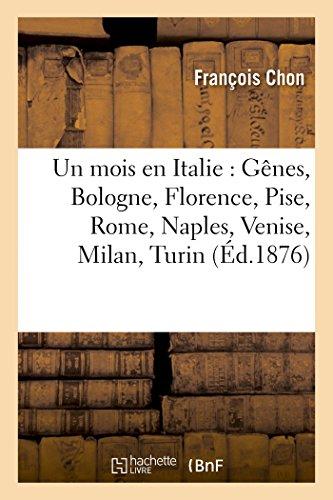 Un mois en Italie : Gênes, Bologne, Florence, Pise, Rome, Naples, Venise, Milan, Turin