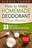33 Easy DIY Deodorant Recipes: for Staying Dry, Feeling Cool and Smelling Fresh (English Edition)