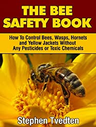 The Bee Safety Book: How To Control Bees, Wasps, Hornets, and Yellow Jackets Without Any Pesticides or Toxic Chemicals (Natural Pest Control Book 8) (English Edition)