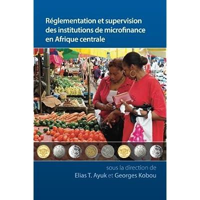 Réglementation et supervision de la microfinance en Afrique centrale
