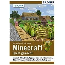 Minecraft leicht gemacht!: Infos, Cheats, Tipps und Tricks zu Bergbau, Biomen, Blöcken, Verzaubern, Redstone, Tiere, Kampf, Crafting und vieles mehr.