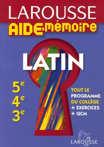 Larousse Aide-Mémoire Latin 5e-4e-3e par Christian Gouillard, Dominique Rabaud-Gouillard