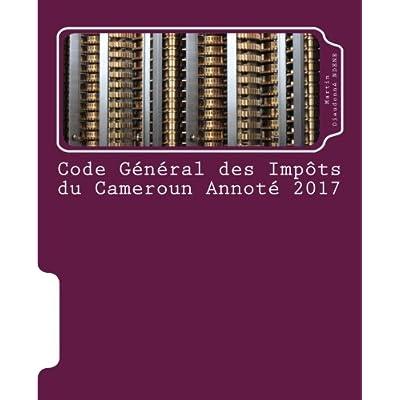 Code General des Impots du Cameroun Annote 2017