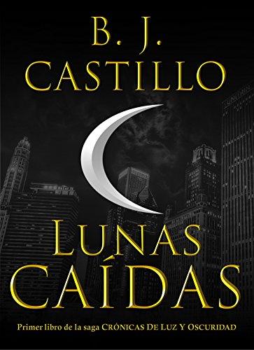 Descargar Libro Lunas Caídas (Crónicas de Luz y Oscuridad nº 1) de B. J. Castillo