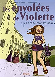 Les envolées de Violette, Tome 1 : La demoiselle d'Avignon