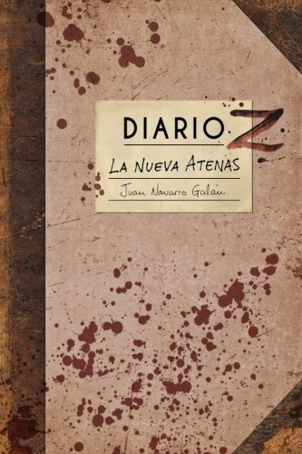 Diario Z: La Nueva Atenas: Volume 1 (Diarios Z) por Juan Navarro Galan