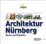 Vom Mittelalter bis zum Wiederaufbau (Architektur Nürnberg: Bauten und Biografien, Band 1)
