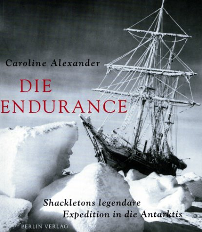 Die Endurance: Shackletons legendäre Expedition in die Antarktis