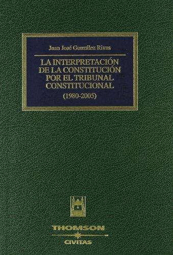 La interpretación de la Constitución por el Tribunal Constitucional (Biblioteca de Jurisprudencia) por Juan José González Rivas