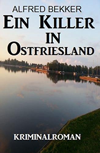 Ein Killer in Ostfriesland: Kriminalroman von [Bekker, Alfred]