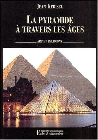 La Pyramide à travers les âges: Art et religions