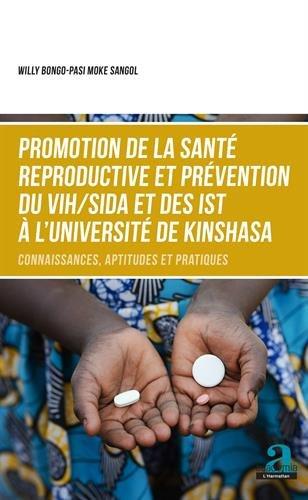 Promotion de la santé reproductive et prévention du VIH/SIDA et des IST à l'Université de Kinshasa: Connaissances, aptitudes et pratiques par Willy Bongo-Pasi