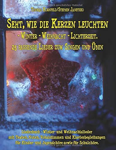 Seht, wie die Kerzen leuchten - Winter - Weihnacht - Lichterzeit: Liederbuch - Winter- und Weihnachtslieder mit Texten, Noten, Vokalstimmen und ... Kinder- und Jugendchöre sowie für Schulchöre