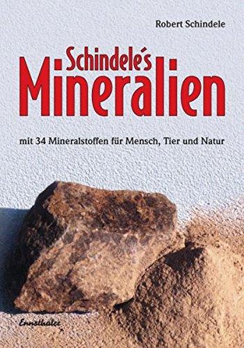 Schindele\'s Mineralien: Mit den 34 Mineralstoffen für Mensch, Tier und Natur